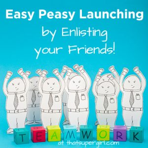 Easy Peasy Launching by Enlisting your Friends! at thatsupergirl.com
