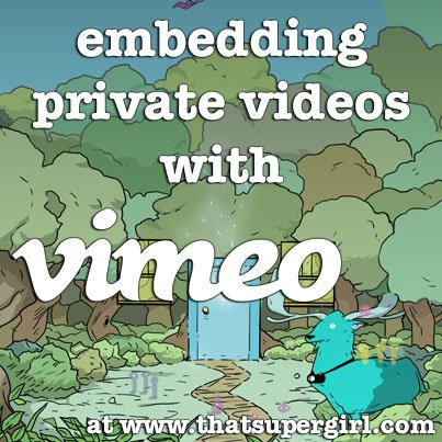 Embedding Private Videos with Vimeo - That Super Girl